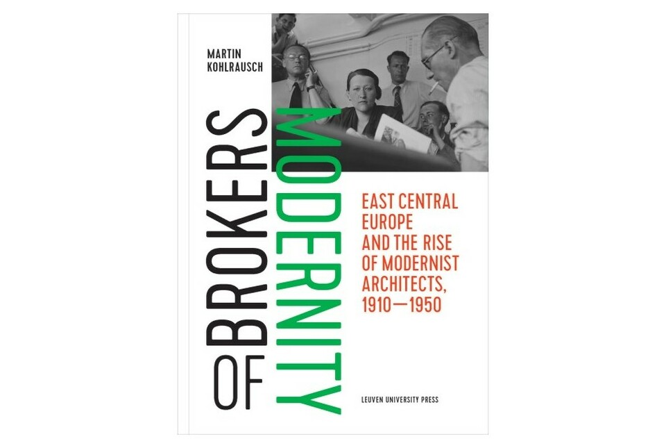 Martin Kohlrausch: Brokers of Modernity. East Central Europe and the Rise of Modernist Architects, 1910-1950. Leuven University Press, 2009. 400 oldal, angol nyelven. Ár: 55 EUR