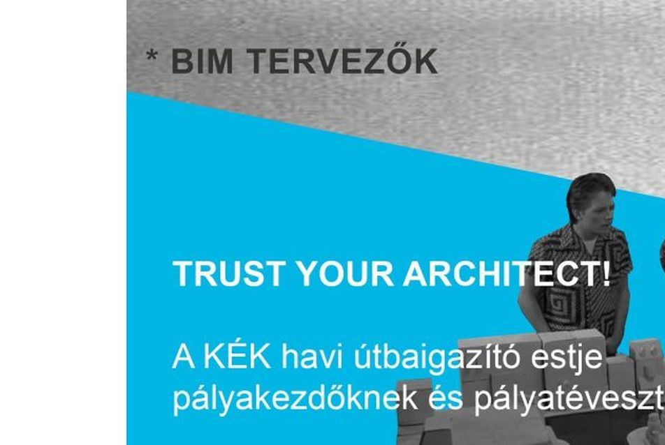 Trust your Architect! - BIM tervezők
